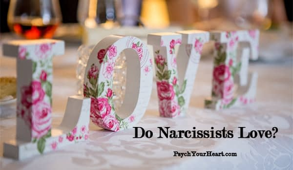 Do Narcissists Love at All? - Mental Health and Surviving Abuse